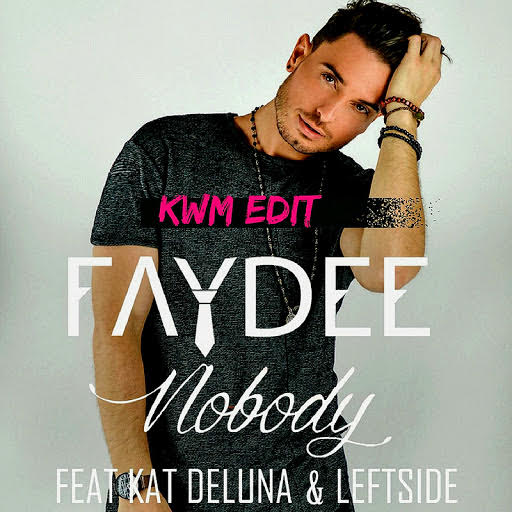 Faydee - Nobody ft. Kat Deluna x Leftside (KWM Edit)