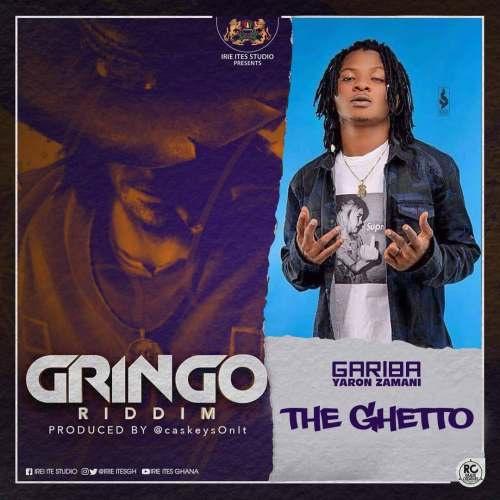 Gariba – The Ghetto (Gringo Riddim) (Song)