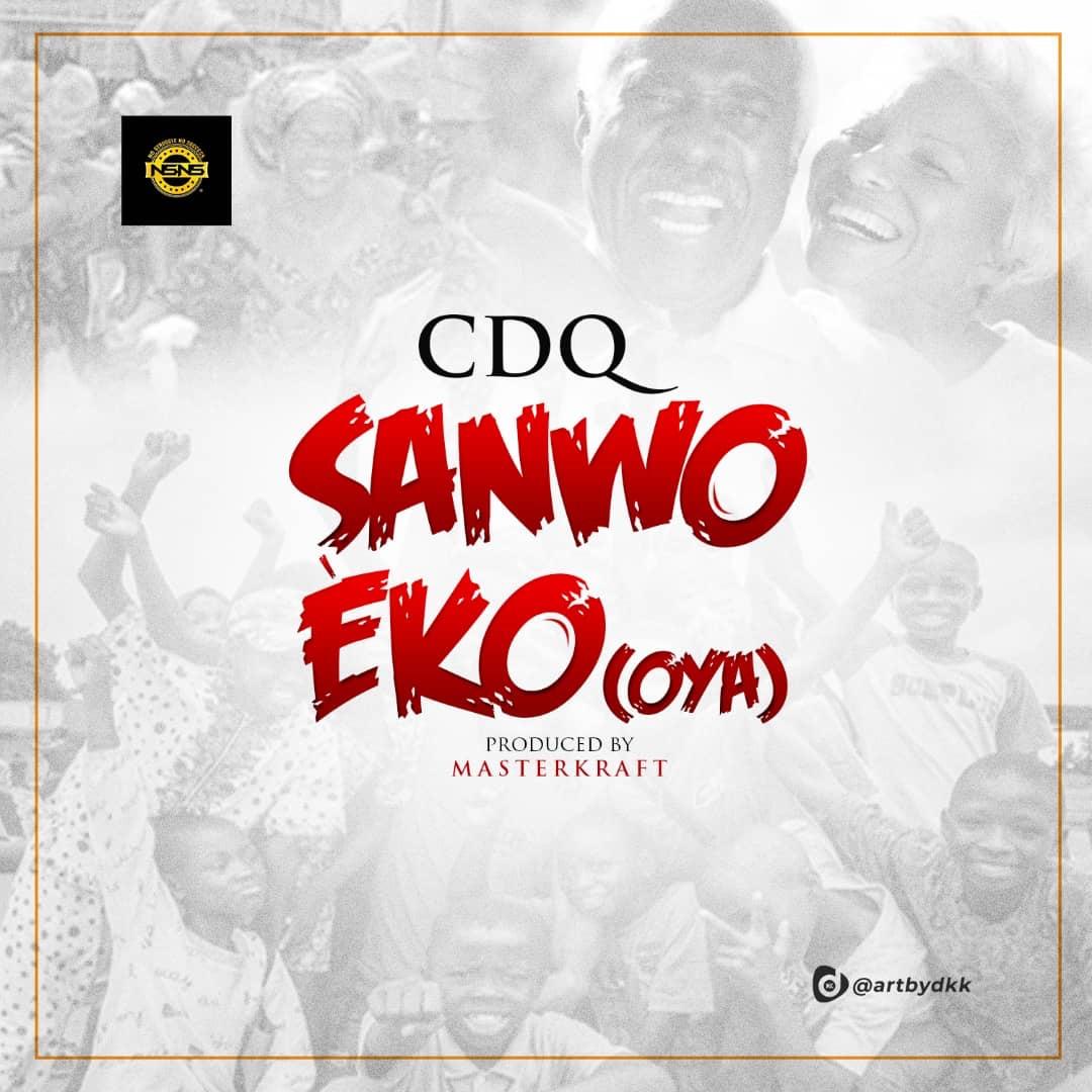 CDQ – Sanwo Eko (OYA) (Song) – Ipromote Muziq