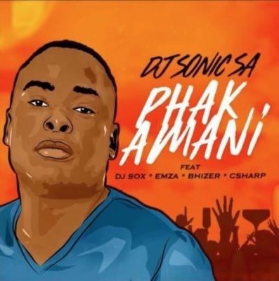 DJ Sonic SA – Phakamani ft. DJ Sox, Emza, Bhizer & C Sharp (Song)