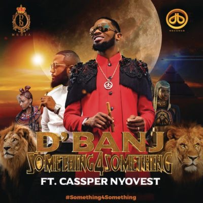 D'Banj – Something for Something ft. Cassper Nyovest (Song)