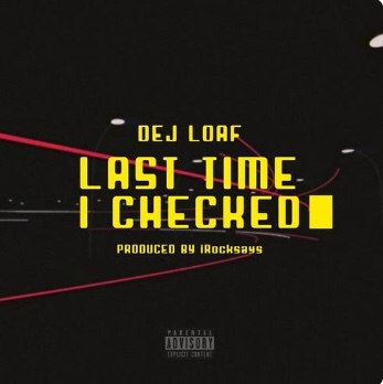 DeJ Loaf - Last Time I Checked (Song)