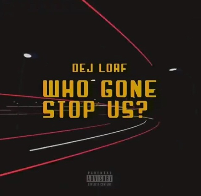 Dej Loaf - Who Gon' Stop Us